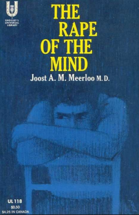 Joost Meerloo, The Rape of the Mind: The Psychology of Thought Control, Menticide, and Brainwashing, première parution en 1957